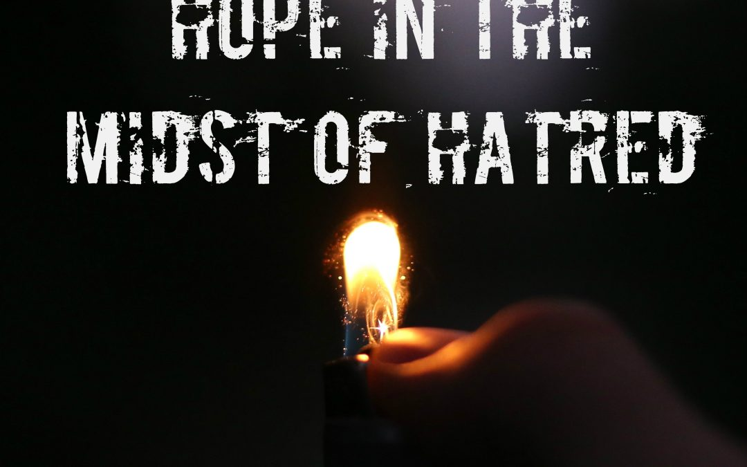 Hope in the Midst of Hatred